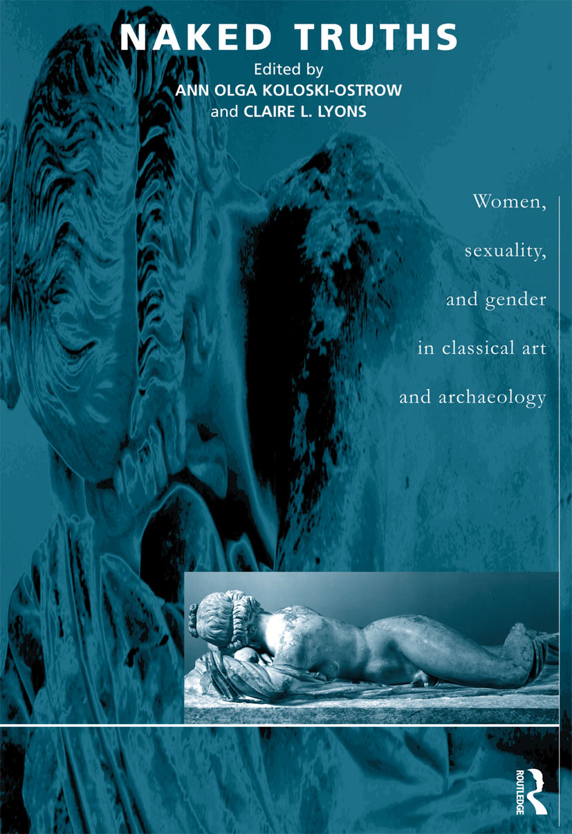 Naked Truths: Women, Sexuality and Gender in Classical Art and Archaeology, 1st Edition (Paperback) book cover
