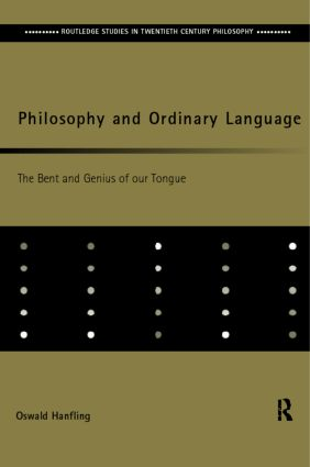 Philosophy and Ordinary Language: The Bent and Genius of our Tongue, 1st Edition (Hardback) book cover