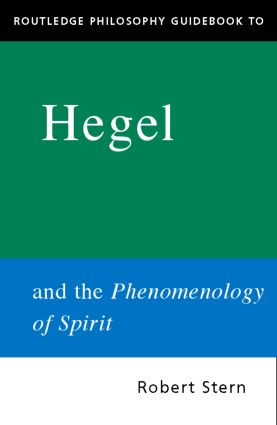 Routledge Philosophy GuideBook to Hegel and the Phenomenology of Spirit
