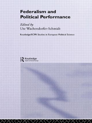 Federalism and Political Performance: 1st Edition (Hardback) book cover