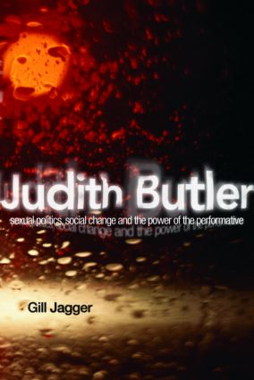 Judith Butler: Sexual Politics, Social Change and the Power of the Performative, 1st Edition (Paperback) book cover