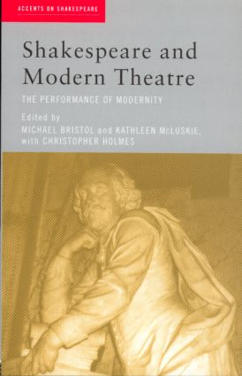 Shakespeare and Modern Theatre: The Performance of Modernity (Paperback) book cover