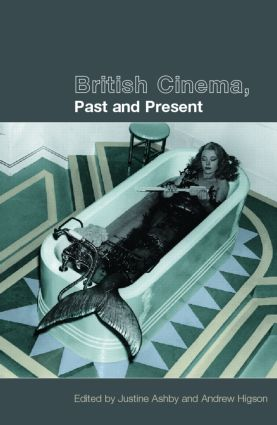 British Cinema, Past and Present: 1st Edition (Paperback) book cover