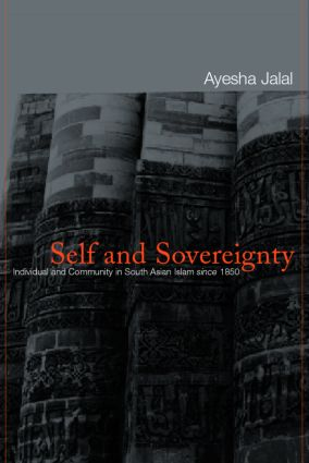 Self and Sovereignty: Individual and Community in South Asian Islam Since 1850, 1st Edition (Paperback) book cover