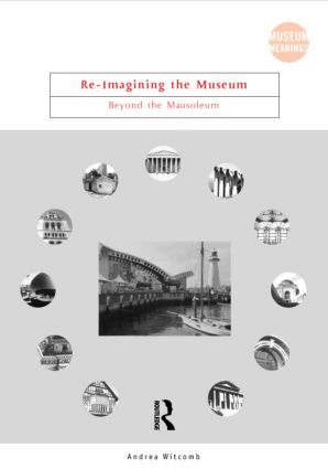 Re-Imagining the Museum: Beyond the Mausoleum, 1st Edition (Paperback) book cover