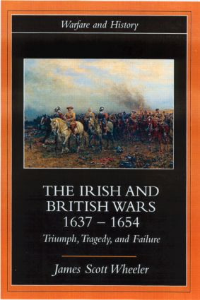 The Irish and British Wars, 1637-1654: Triumph, Tragedy, and Failure book cover
