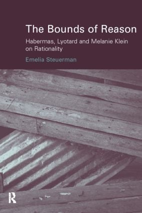 The Bounds of Reason: Habermas, Lyotard and Melanie Klein on Rationality book cover