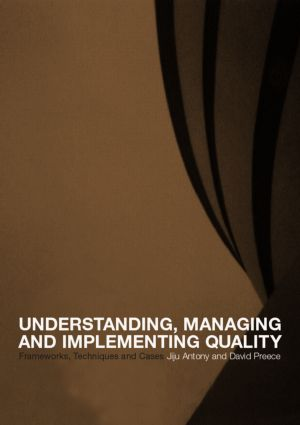 Understanding, Managing and Implementing Quality: Frameworks, Techniques and Cases, 1st Edition (Paperback) book cover