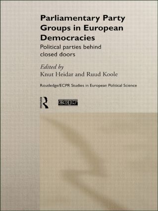 Parliamentary Party Groups in European Democracies: Political Parties Behind Closed Doors, 1st Edition (Hardback) book cover