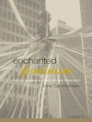 Enchanted Feminism: The Reclaiming Witches of San Francisco (Paperback) book cover