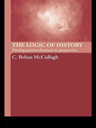 The Logic of History: Putting Postmodernism in Perspective, 1st Edition (Paperback) book cover