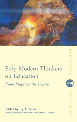 Fifty Modern Thinkers on Education: From Piaget to the Present Day, 1st Edition (e-Book) book cover