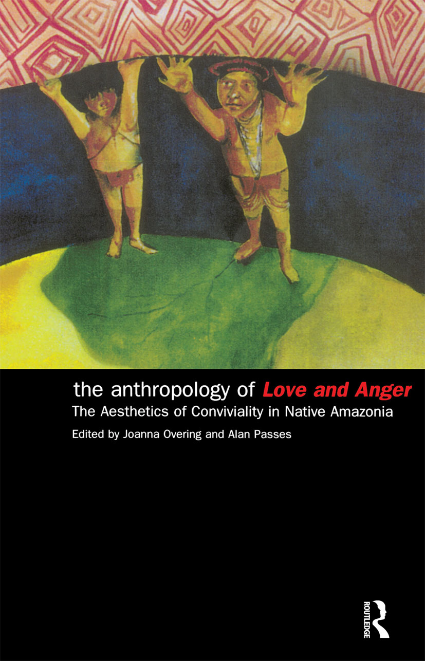 The Anthropology of Love and Anger: The Aesthetics of Conviviality in Native Amazonia (Paperback) book cover