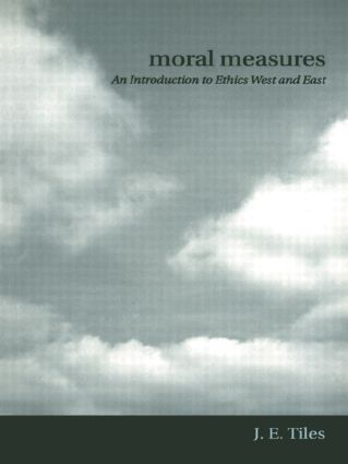 Moral Measures: An Introduction to Ethics West and East, 1st Edition (Paperback) book cover