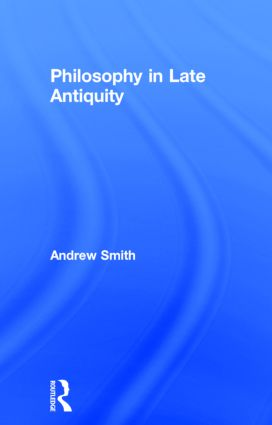 Philosophy in Late Antiquity: 1st Edition (Hardback) book cover