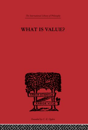 What is Value?: An Essay in Philosophical Analysis, 1st Edition (Hardback) book cover