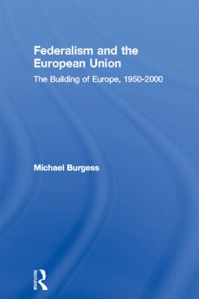 Federalism and the European Union: The Building of Europe, 1950-2000 (Paperback) book cover