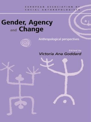Gender, Agency and Change: Anthropological Perspectives book cover