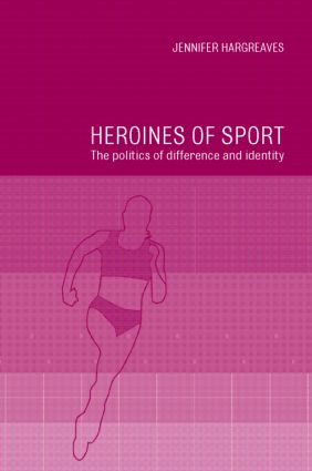 Heroines of Sport: The Politics of Difference and Identity book cover