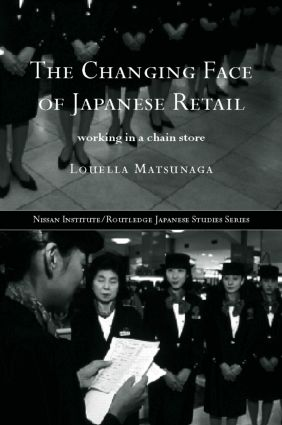 The Changing Face of Japanese Retail: Working in a Chain Store, 1st Edition (Hardback) book cover