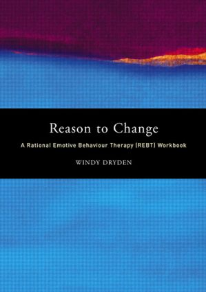 Reason to Change: A Rational Emotive Behaviour Therapy (REBT) Workbook, 1st Edition (Paperback) book cover