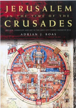 Jerusalem in the Time of the Crusades: Society, Landscape and Art in the Holy City under Frankish Rule, 1st Edition (Hardback) book cover