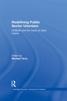 Redefining Public Sector Unionism: UNISON and the Future of Trade Unions, 1st Edition (Hardback) book cover