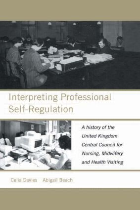 Interpreting Professional Self-Regulation: A History of the United Kingdom Central Council for Nursing, Midwifery and Health Visiting, 1st Edition (Hardback) book cover