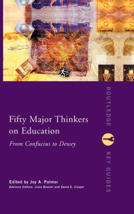 Fifty Major Thinkers on Education: From Confucius to Dewey, 1st Edition (Hardback) book cover