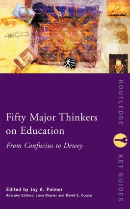 Fifty Major Thinkers on Education: From Confucius to Dewey (Paperback) book cover
