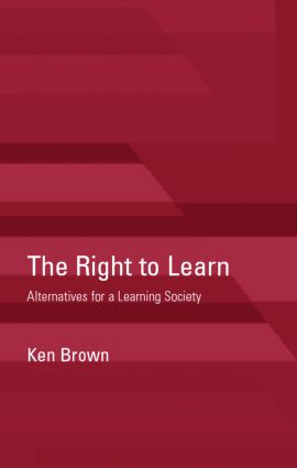 The Right to Learn: Alternatives for a Learning Society, 1st Edition (Paperback) book cover