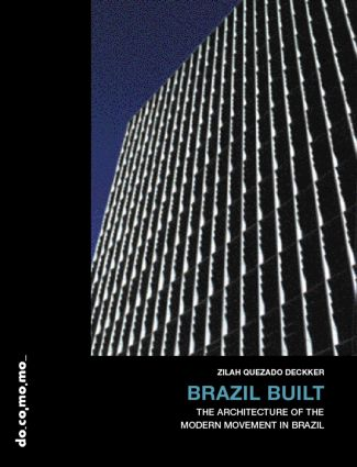 Brazil Built: The Architecture of the Modern Movement in Brazil, 1st Edition (Paperback) book cover
