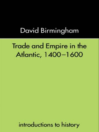 Trade and Empire in the Atlantic 1400-1600: 1st Edition (Paperback) book cover