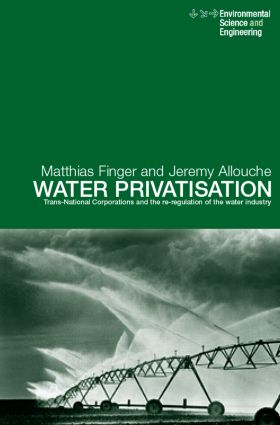 Water Privatisation: Trans-National Corporations and the Re-regulation of the Water Industry (Hardback) book cover
