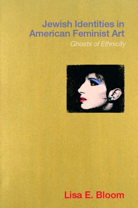 Jewish Identities in American Feminist Art: Ghosts of Ethnicity (Paperback) book cover