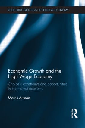 Economic Growth and the High Wage Economy: Choices, Constraints and Opportunities in the Market Economy (Hardback) book cover