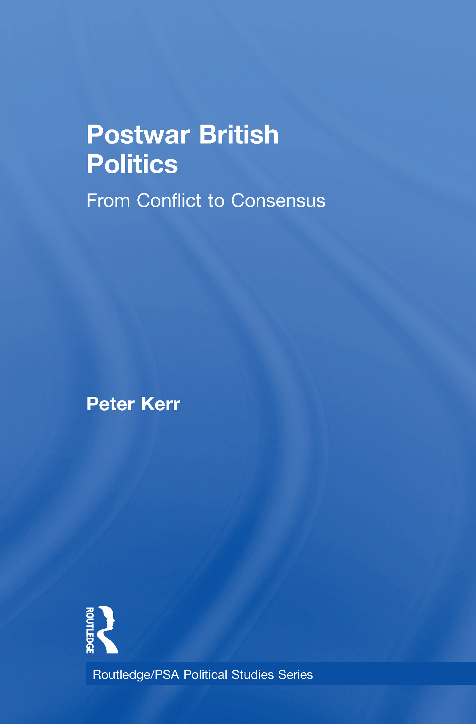 Postwar British Politics: From Conflict to Consensus (Hardback) book cover