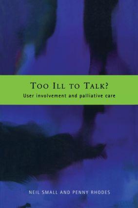 Too Ill to Talk?: User Involvement in Palliative Care, 1st Edition (Paperback) book cover