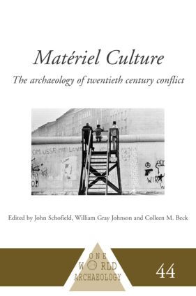 Matériel Culture: The Archaeology of Twentieth-Century Conflict, 1st Edition (Hardback) book cover