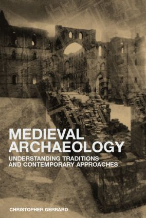 Medieval Archaeology: Understanding Traditions and Contemporary Approaches, 1st Edition (e-Book) book cover