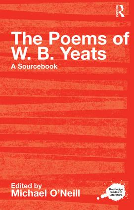 The Poems of W.B. Yeats: A Routledge Study Guide and Sourcebook book cover