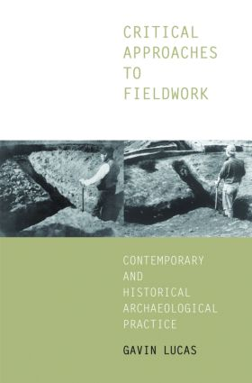 Critical Approaches to Fieldwork: Contemporary and Historical Archaeological Practice, 1st Edition (Paperback) book cover