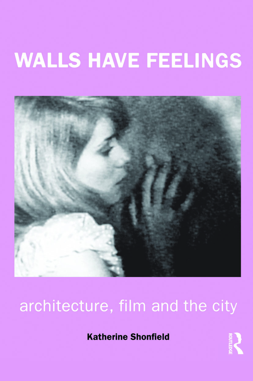 Walls Have Feelings: Architecture, Film and the City, 1st Edition (Paperback) book cover