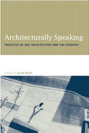 Architecturally Speaking: Practices of Art, Architecture and the Everyday, 1st Edition (Paperback) book cover
