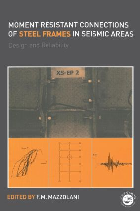Moment Resistant Connections of Steel Frames in Seismic Areas: Design and Reliability, 1st Edition (Paperback) book cover