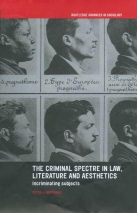 The Criminal Spectre in Law, Literature and Aesthetics: Incriminating Subjects (Hardback) book cover