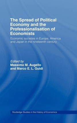 The Spread of Political Economy and the Professionalisation of Economists: Economic Societies in Europe, America and Japan in the Nineteenth Century, 1st Edition (Hardback) book cover