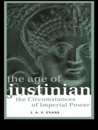 The Age of Justinian: The Circumstances of Imperial Power, 1st Edition (Paperback) book cover