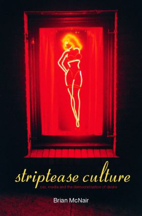Striptease Culture: Sex, Media and the Democratisation of Desire (Paperback) book cover