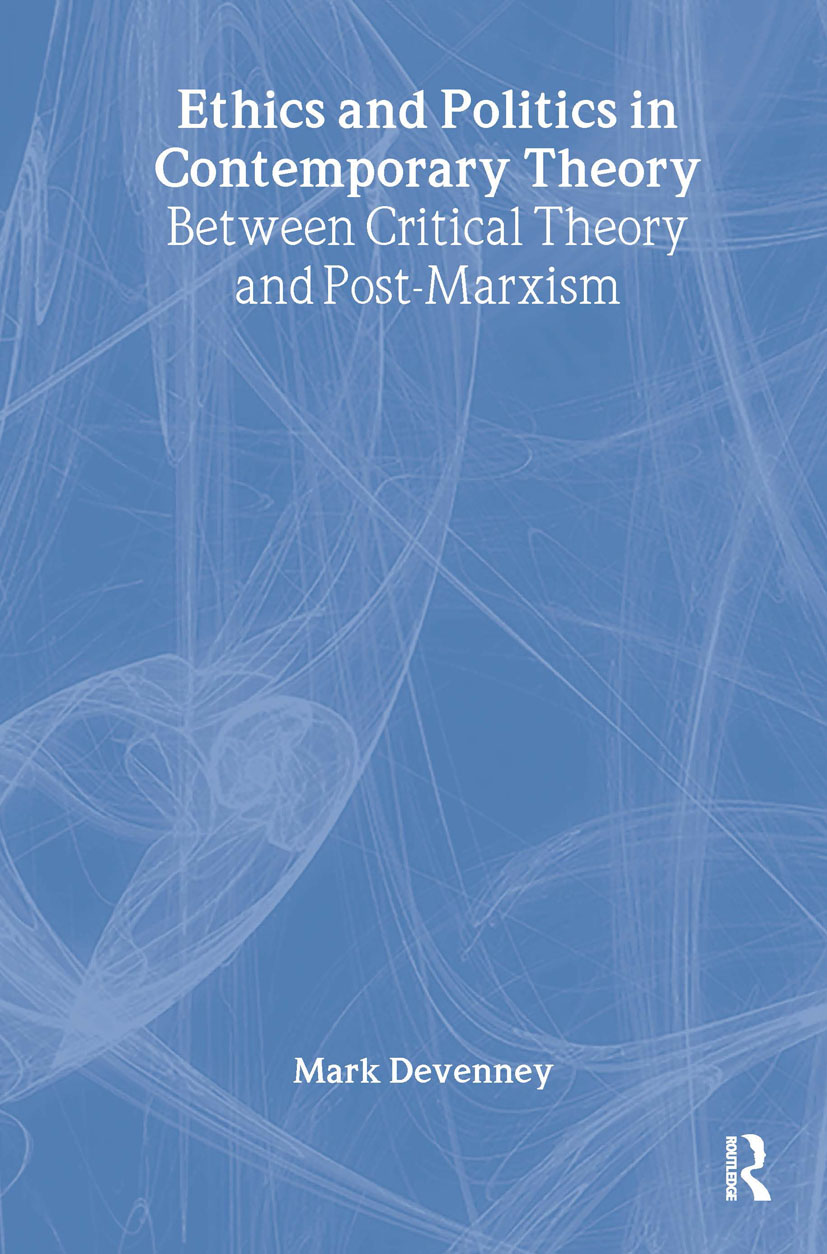 Ethics and Politics in Contemporary Theory Between Critical Theory and Post-Marxism (Hardback) book cover